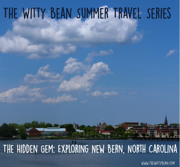 The Witty Bean Summer Travel Series: New Bern, NC